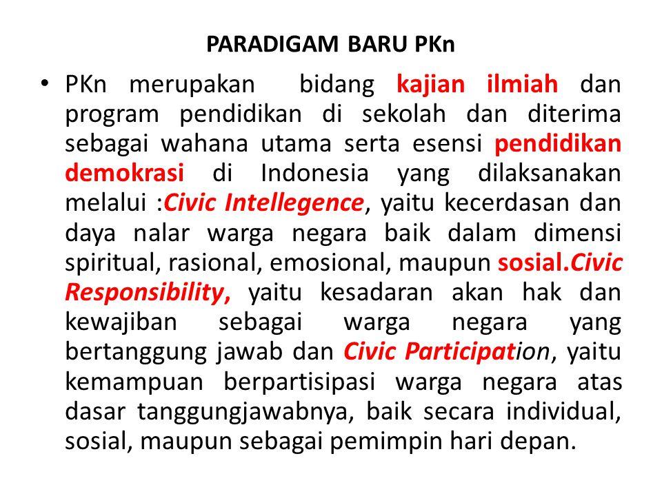PARADIGAM BARU PKn PKn merupakan bidang kajian ilmiah dan program pendidikan di sekolah dan diterima sebagai wahana utama serta esensi pendidikan demo