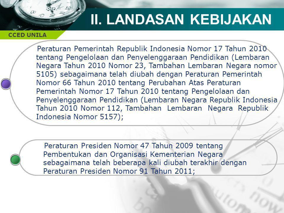 CCED UNILA II. LANDASAN KEBIJAKAN Peraturan Pemerintah Republik Indonesia Nomor 17 Tahun 2010 tentang Pengelolaan dan Penyelenggaraan Pendidikan (Lemb