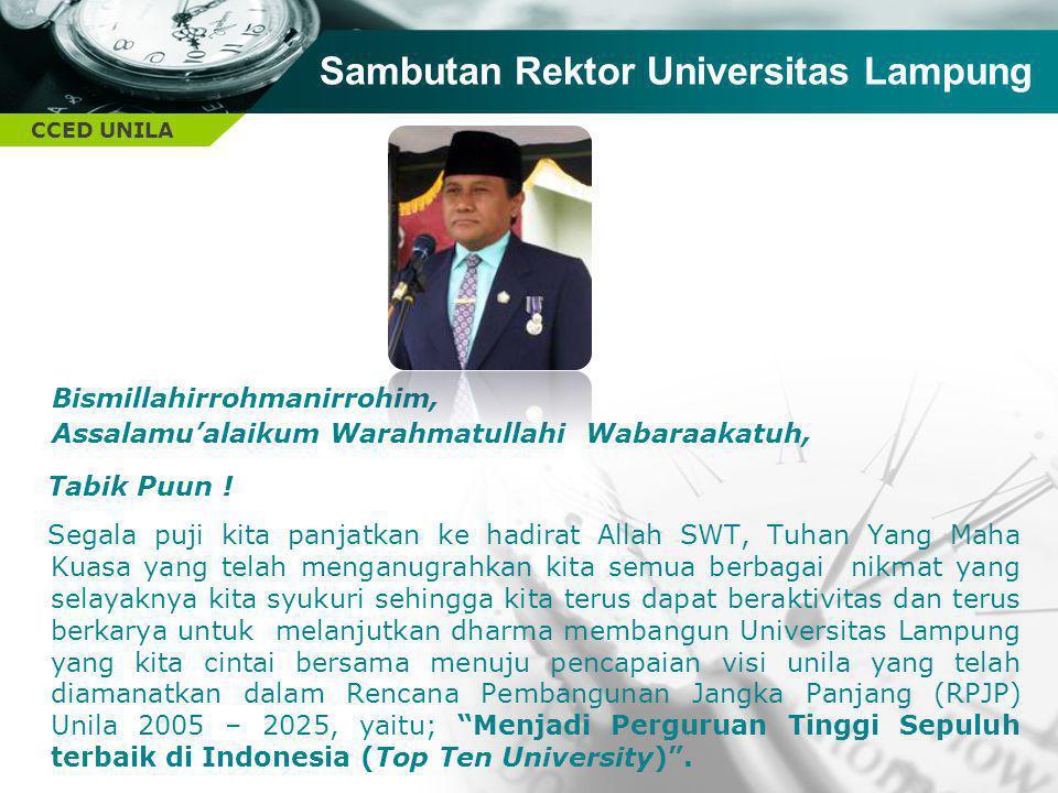 CCED UNILA Sambutan Rektor Universitas Lampung Bismillahirrohmanirrohim, Assalamu'alaikum Warahmatullahi Wabaraakatuh, Tabik Puun ! Segala puji kita p
