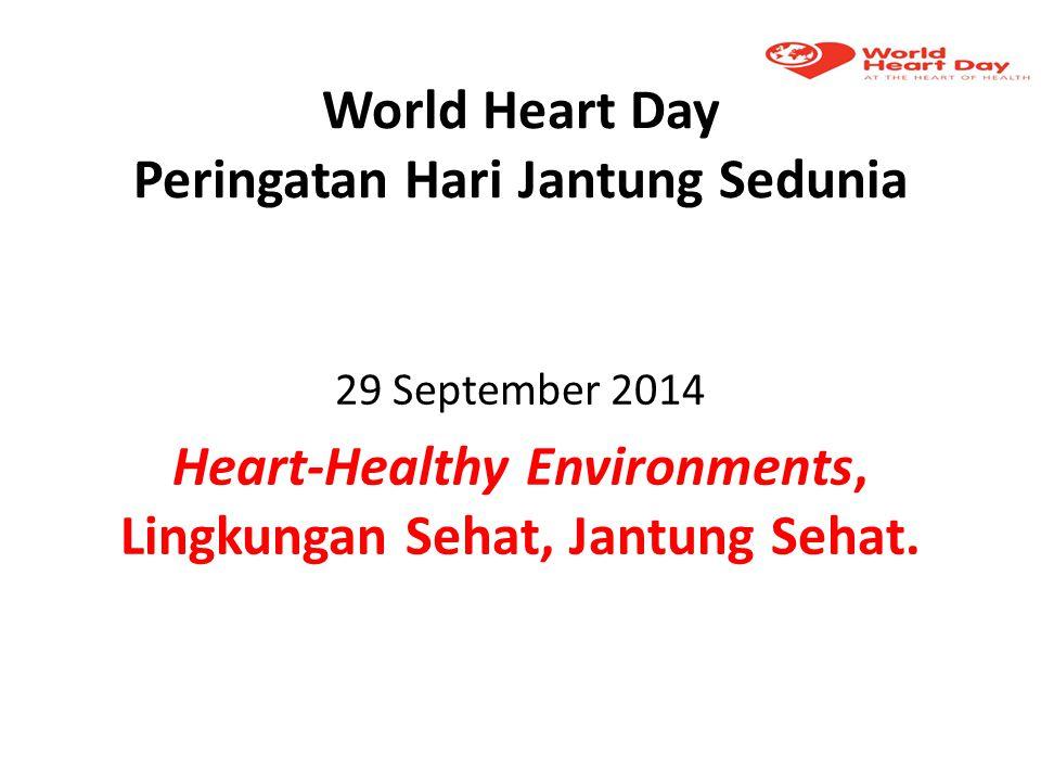 World Heart Day Peringatan Hari Jantung Sedunia 29 September 2014 Heart-Healthy Environments, Lingkungan Sehat, Jantung Sehat.