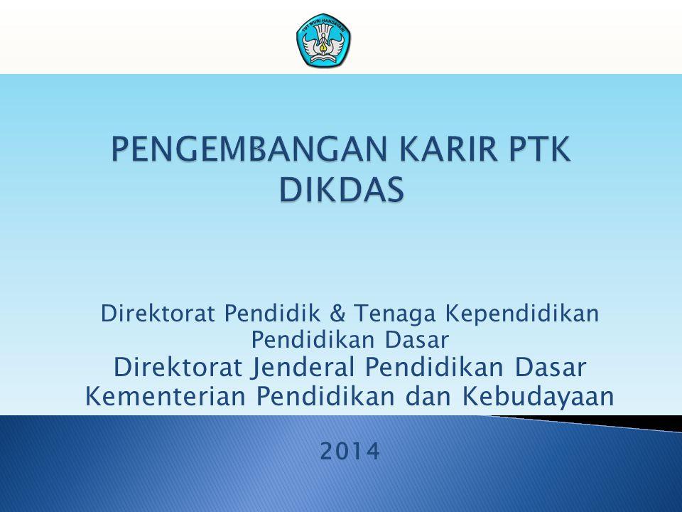 Direktorat Pendidik & Tenaga Kependidikan Pendidikan Dasar Direktorat Jenderal Pendidikan Dasar Kementerian Pendidikan dan Kebudayaan 2014
