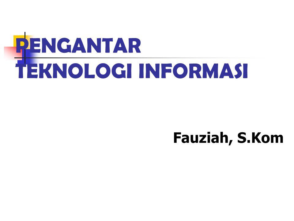 PENGANTAR TEKNOLOGI INFORMASI Fauziah, S.Kom