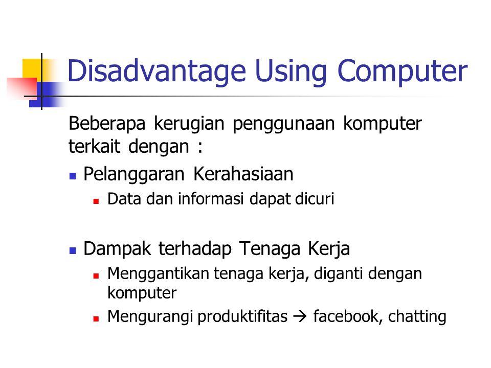 Disadvantage Using Computer Beberapa kerugian penggunaan komputer terkait dengan : Pelanggaran Kerahasiaan Data dan informasi dapat dicuri Dampak terh