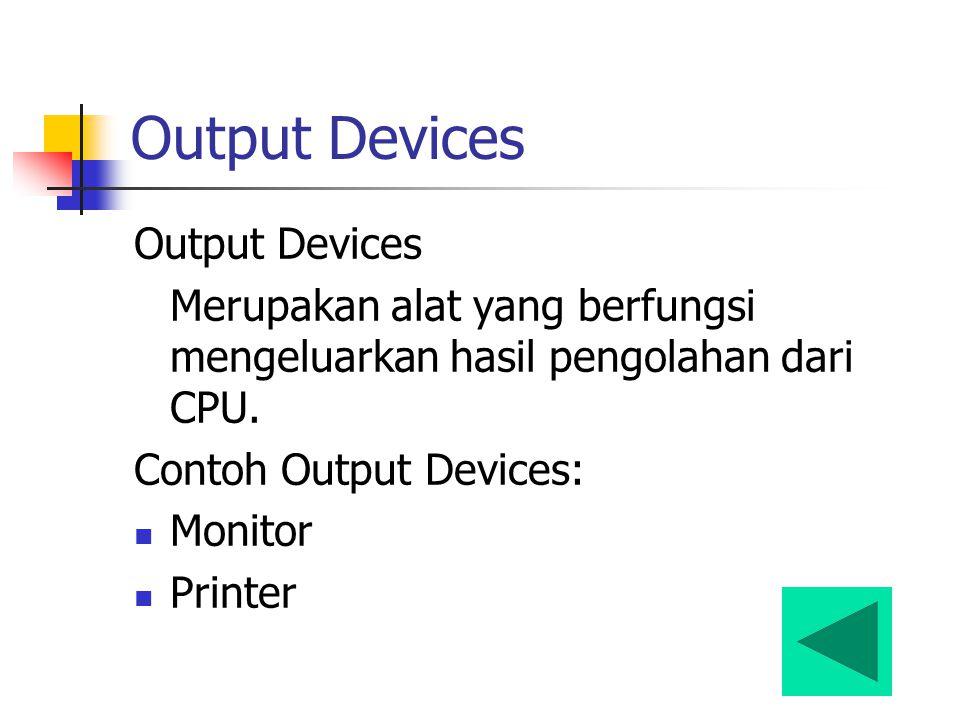 Output Devices Merupakan alat yang berfungsi mengeluarkan hasil pengolahan dari CPU. Contoh Output Devices: Monitor Printer
