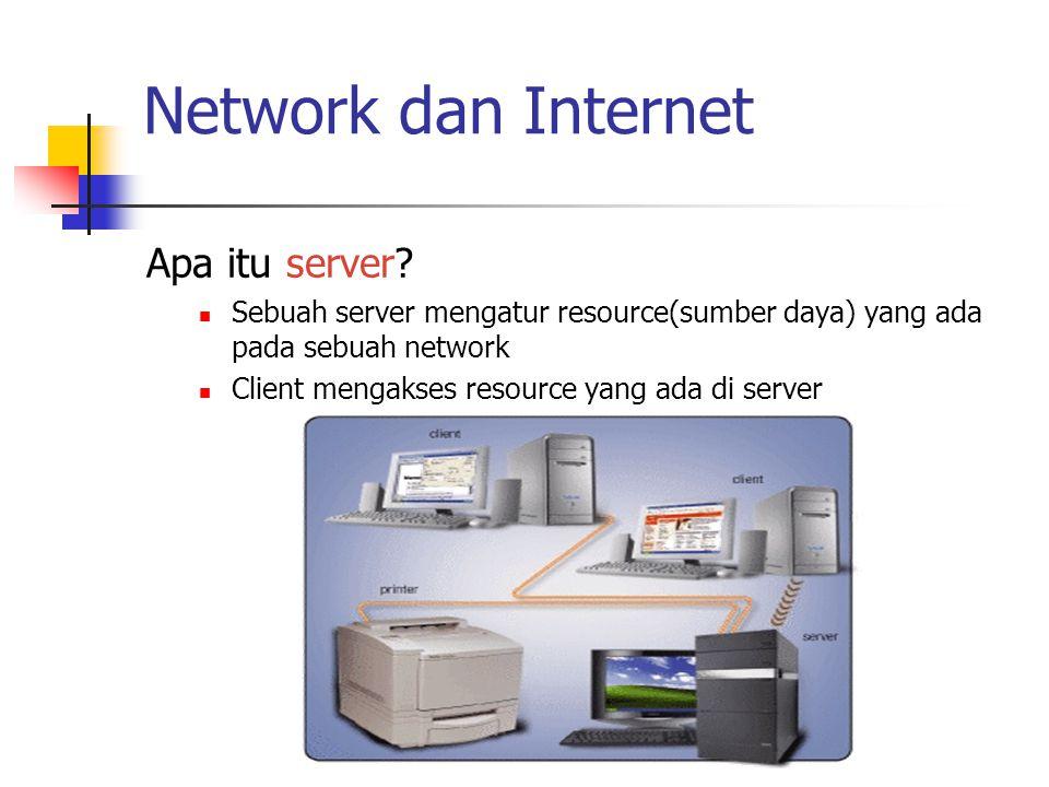 Network dan Internet Apa itu server? Sebuah server mengatur resource(sumber daya) yang ada pada sebuah network Client mengakses resource yang ada di s