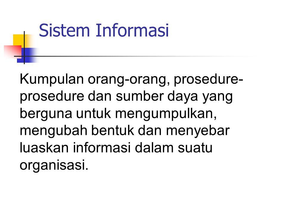 Sistem Informasi Kumpulan orang-orang, prosedure- prosedure dan sumber daya yang berguna untuk mengumpulkan, mengubah bentuk dan menyebar luaskan info