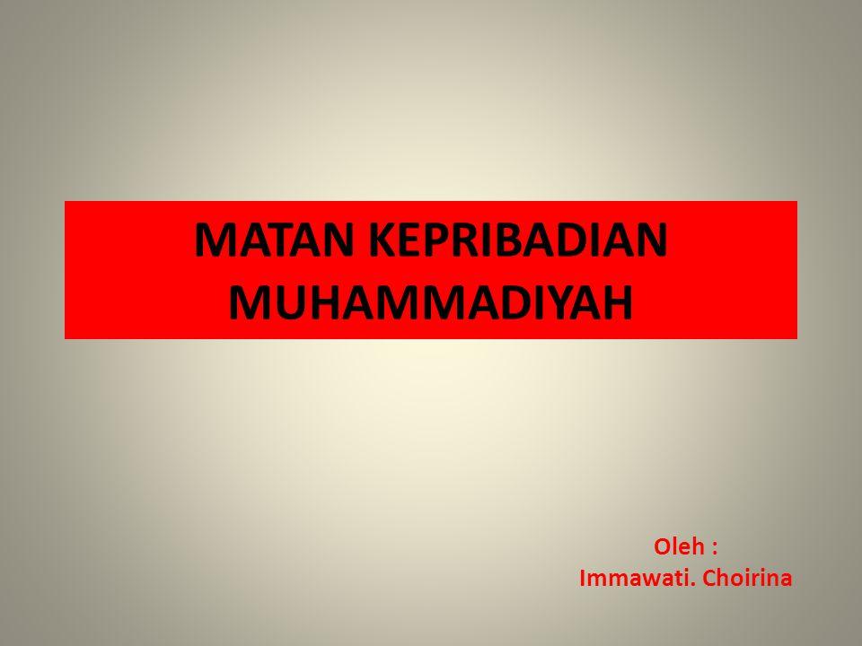 MATAN KEPRIBADIAN MUHAMMADIYAH Oleh : Immawati. Choirina
