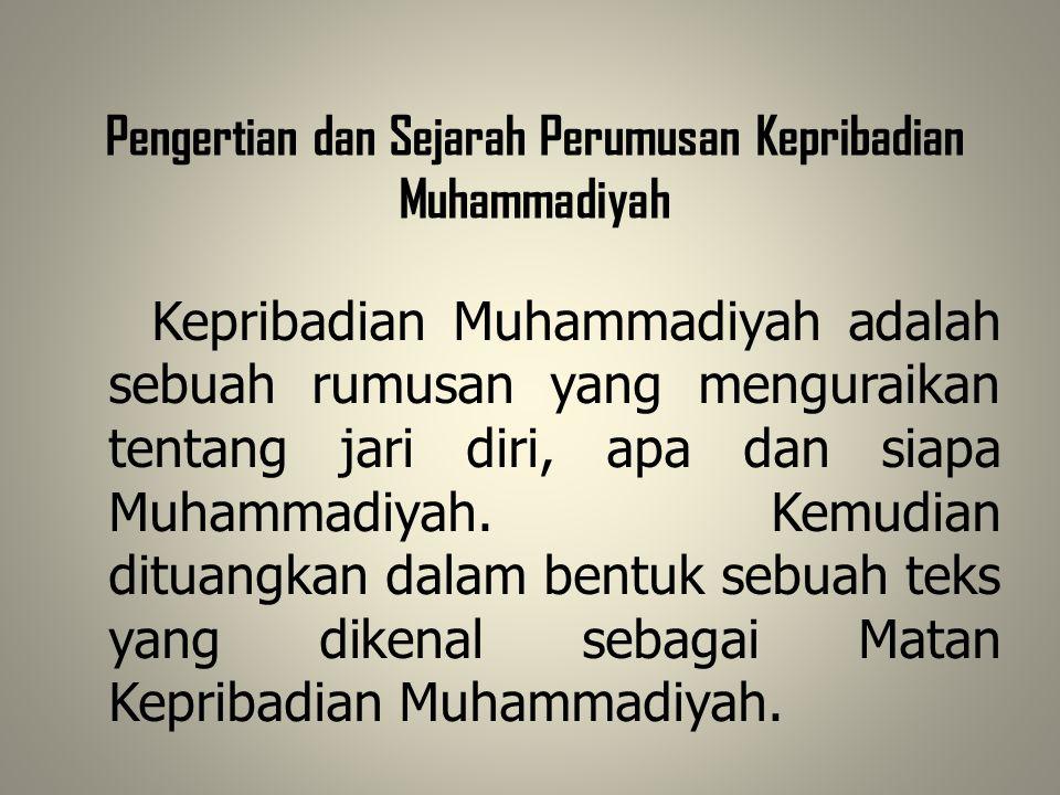 Pengertian dan Sejarah Perumusan Kepribadian Muhammadiyah Kepribadian Muhammadiyah adalah sebuah rumusan yang menguraikan tentang jari diri, apa dan s