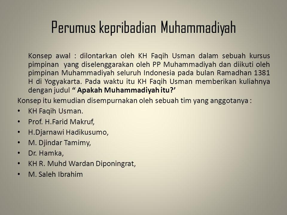 Perumus kepribadian Muhammadiyah Konsep awal : dilontarkan oleh KH Faqih Usman dalam sebuah kursus pimpinan yang diselenggarakan oleh PP Muhammadiyah dan diikuti oleh pimpinan Muhammadiyah seluruh Indonesia pada bulan Ramadhan 1381 H di Yogyakarta.