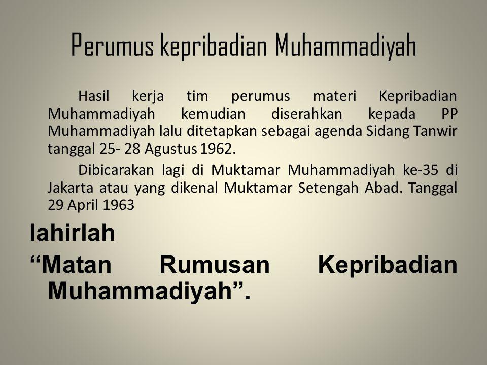 Perumus kepribadian Muhammadiyah Hasil kerja tim perumus materi Kepribadian Muhammadiyah kemudian diserahkan kepada PP Muhammadiyah lalu ditetapkan se