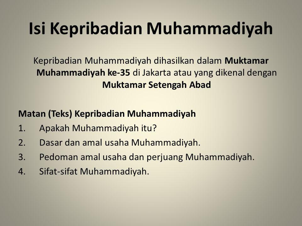 Isi Kepribadian Muhammadiyah Kepribadian Muhammadiyah dihasilkan dalam Muktamar Muhammadiyah ke-35 di Jakarta atau yang dikenal dengan Muktamar Seteng
