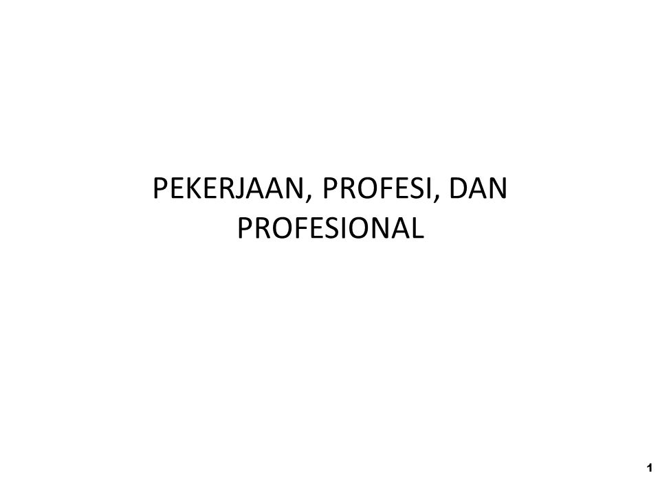 PEKERJAAN, PROFESI, DAN PROFESIONAL 1
