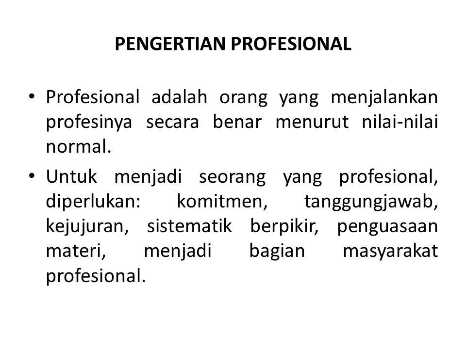 PENGERTIAN PROFESIONAL Profesional adalah orang yang menjalankan profesinya secara benar menurut nilai-nilai normal. Untuk menjadi seorang yang profes