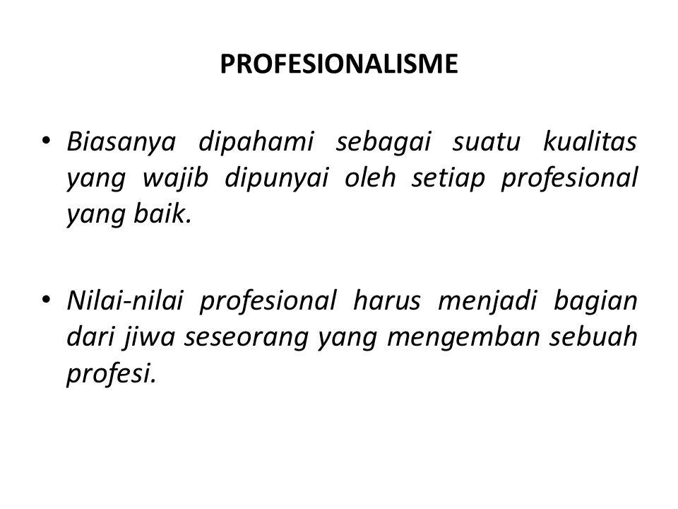 PROFESIONALISME Biasanya dipahami sebagai suatu kualitas yang wajib dipunyai oleh setiap profesional yang baik. Nilai-nilai profesional harus menjadi