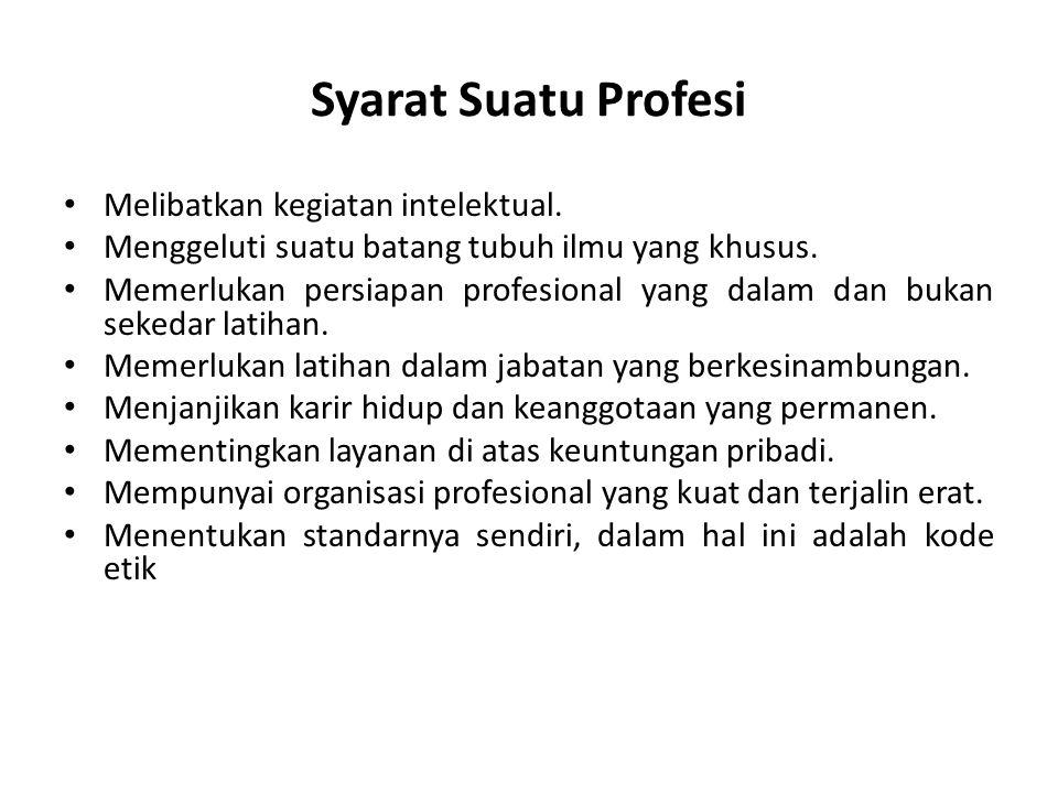 Ciri-ciri dari Profesi Secara umum : – Memiliki Keahlian dan Ketrampilan Khusus – Adanya komitmen moral yang tinggi.