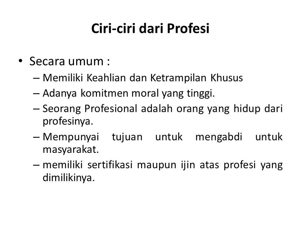 Ciri-ciri dari Profesi Secara umum : – Memiliki Keahlian dan Ketrampilan Khusus – Adanya komitmen moral yang tinggi. – Seorang Profesional adalah oran