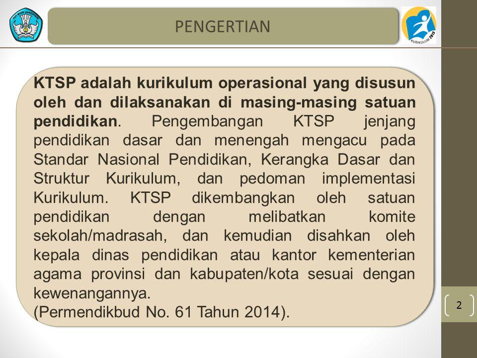 2 PENGERTIAN KTSP adalah kurikulum operasional yang disusun oleh dan dilaksanakan di masing-masing satuan pendidikan. Pengembangan KTSP jenjang pendid