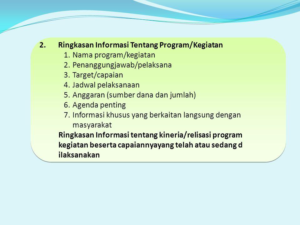 2. Ringkasan Informasi Tentang Program/Kegiatan 1.Nama program/kegiatan 2.Penanggungjawab/pelaksana 3.Target/capaian 4.Jadwal pelaksanaan 5.Anggaran (