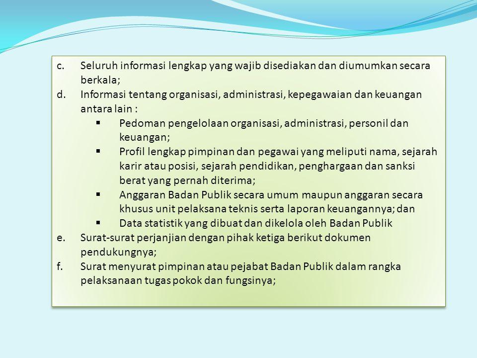 c.Seluruh informasi lengkap yang wajib disediakan dan diumumkan secara berkala; d.Informasi tentang organisasi, administrasi, kepegawaian dan keuangan