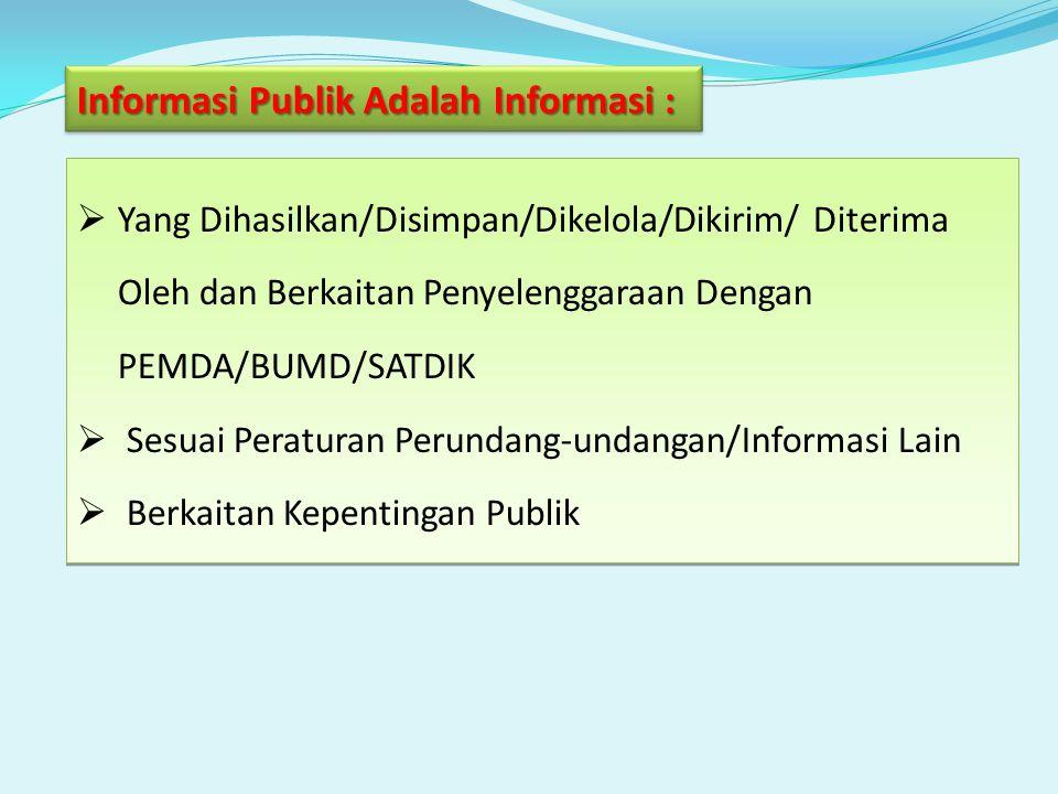  Yang Dihasilkan/Disimpan/Dikelola/Dikirim/ Diterima Oleh dan Berkaitan Penyelenggaraan Dengan PEMDA/BUMD/SATDIK  Sesuai Peraturan Perundang-undangan/Informasi Lain  Berkaitan Kepentingan Publik  Yang Dihasilkan/Disimpan/Dikelola/Dikirim/ Diterima Oleh dan Berkaitan Penyelenggaraan Dengan PEMDA/BUMD/SATDIK  Sesuai Peraturan Perundang-undangan/Informasi Lain  Berkaitan Kepentingan Publik Informasi Publik Adalah Informasi :