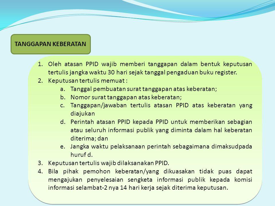 1.Oleh atasan PPID wajib memberi tanggapan dalam bentuk keputusan tertulis jangka waktu 30 hari sejak tanggal pengaduan buku register.