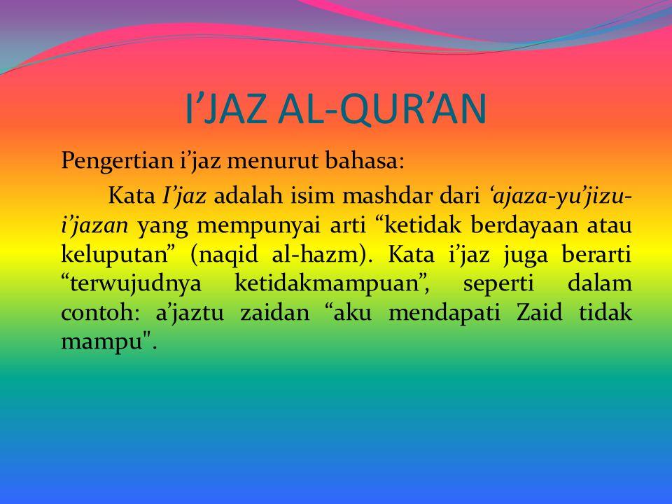 """I'JAZ AL-QUR'AN Pengertian i'jaz menurut bahasa: Kata I'jaz adalah isim mashdar dari 'ajaza-yu'jizu- i'jazan yang mempunyai arti """"ketidak berdayaan at"""