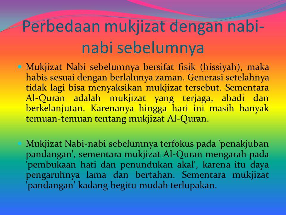 Perbedaan mukjizat dengan nabi- nabi sebelumnya Mukjizat Nabi sebelumnya bersifat fisik (hissiyah), maka habis sesuai dengan berlalunya zaman. Generas