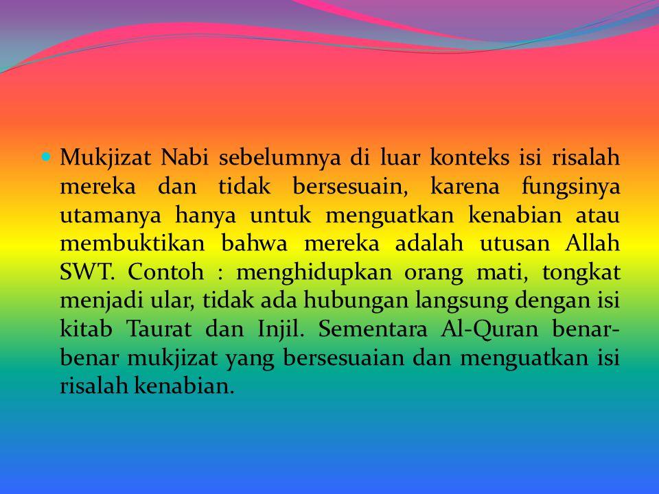 Mukjizat Nabi sebelumnya di luar konteks isi risalah mereka dan tidak bersesuain, karena fungsinya utamanya hanya untuk menguatkan kenabian atau membu