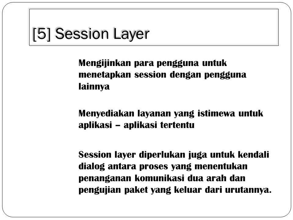 [5] Session Layer Mengijinkan para pengguna untuk menetapkan session dengan pengguna lainnya Menyediakan layanan yang istimewa untuk aplikasi – aplikasi tertentu Session layer diperlukan juga untuk kendali dialog antara proses yang menentukan penanganan komunikasi dua arah dan pengujian paket yang keluar dari urutannya.