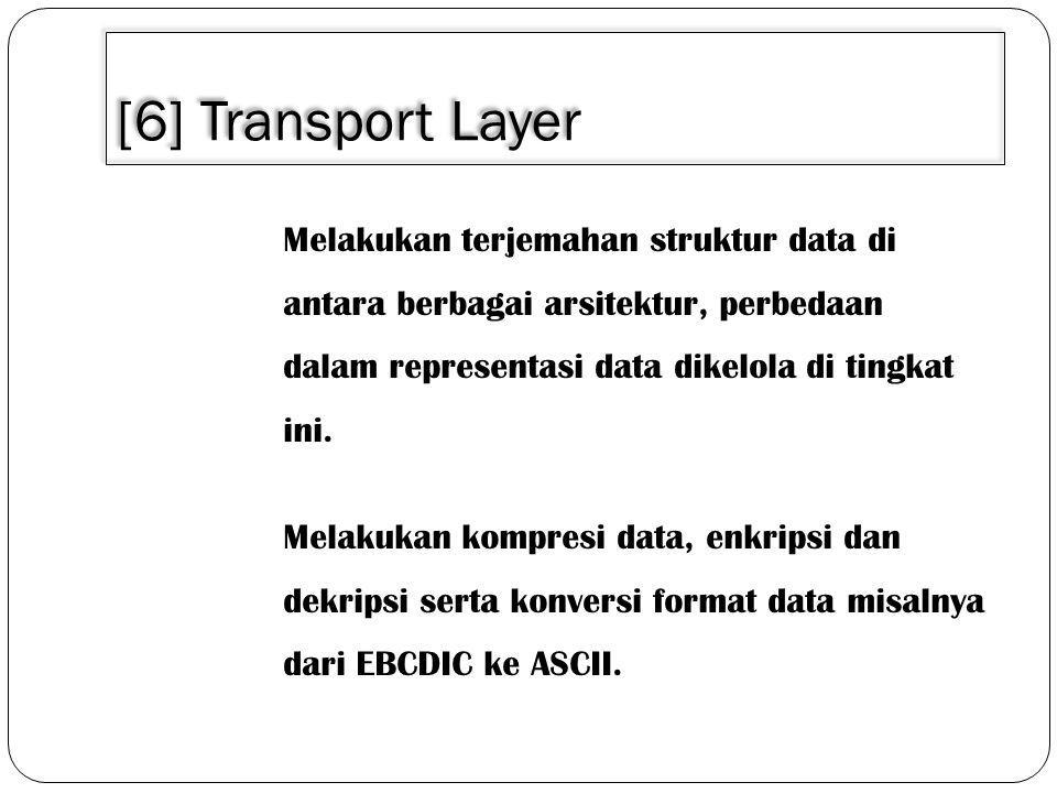 [6] Transport Layer Melakukan terjemahan struktur data di antara berbagai arsitektur, perbedaan dalam representasi data dikelola di tingkat ini.