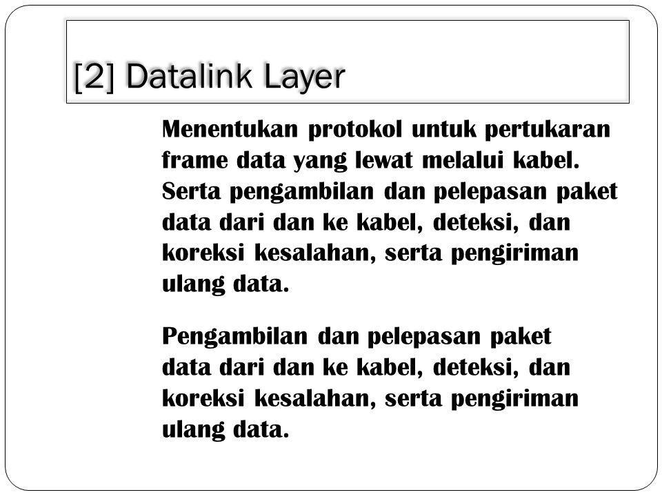 [2] Datalink Layer Menentukan protokol untuk pertukaran frame data yang lewat melalui kabel.