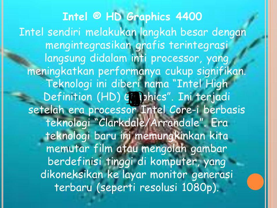 Intel ® HD Graphics 4400 Intel sendiri melakukan langkah besar dengan mengintegrasikan grafis terintegrasi langsung didalam inti processor, yang meningkatkan performanya cukup signifikan.