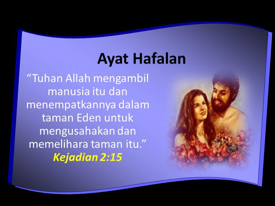 Ayat Hafalan Tuhan Allah mengambil manusia itu dan menempatkannya dalam taman Eden untuk mengusahakan dan memelihara taman itu. Kejadian 2:15