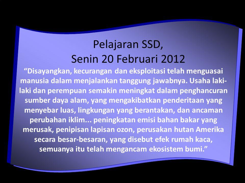 Pelajaran SSD, Senin 20 Februari 2012 Disayangkan, kecurangan dan eksploitasi telah menguasai manusia dalam menjalankan tanggung jawabnya.
