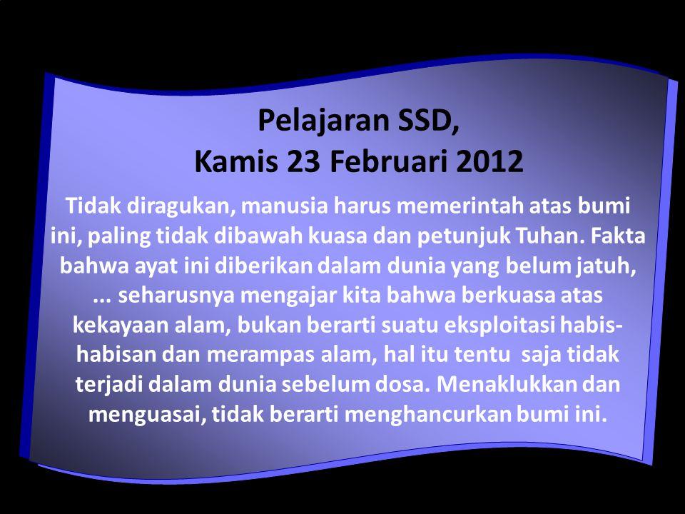 Pelajaran SSD, Kamis 23 Februari 2012 Tidak diragukan, manusia harus memerintah atas bumi ini, paling tidak dibawah kuasa dan petunjuk Tuhan.