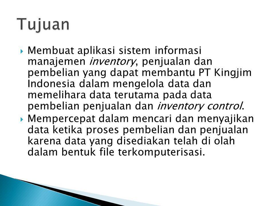  Membuat aplikasi sistem informasi manajemen inventory, penjualan dan pembelian yang dapat membantu PT Kingjim Indonesia dalam mengelola data dan mem
