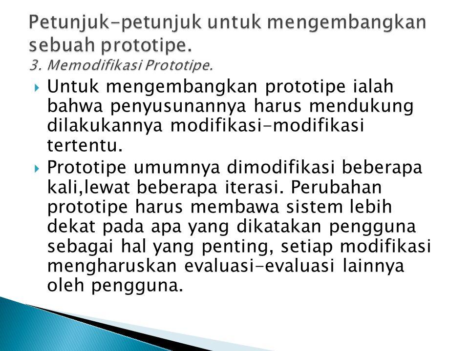  Untuk mengembangkan prototipe ialah bahwa penyusunannya harus mendukung dilakukannya modifikasi-modifikasi tertentu.  Prototipe umumnya dimodifikas