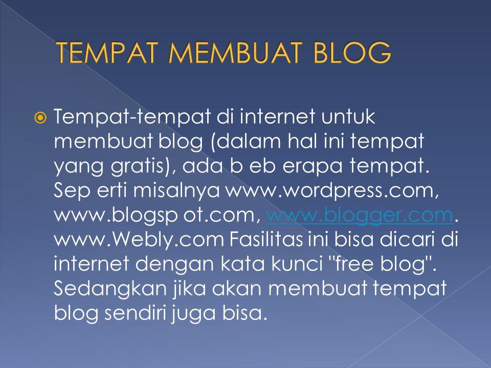  Tempat-tempat di internet untuk membuat blog (dalam hal ini tempat yang gratis), ada b eb erapa tempat.