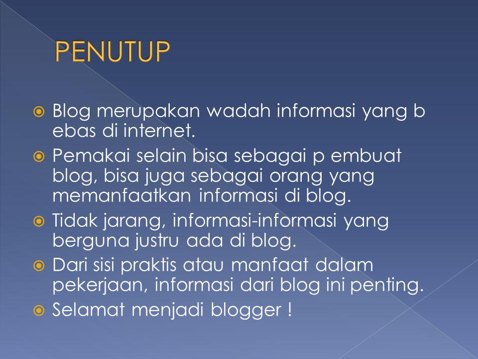  Blog merupakan wadah informasi yang b ebas di internet.