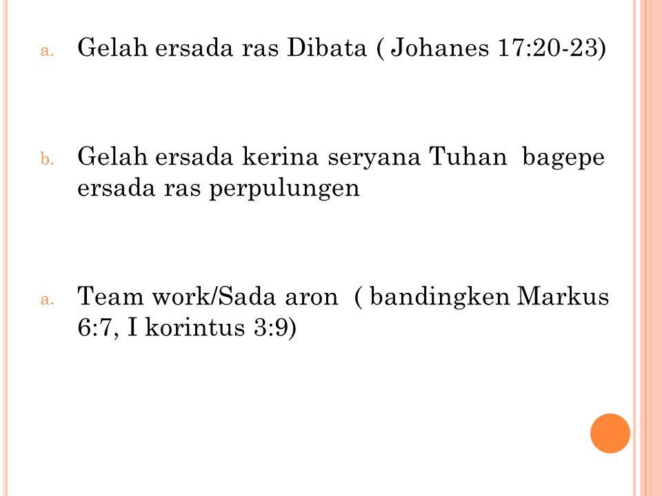 a.Gelah ersada ras Dibata ( Johanes 17:20-23) b.
