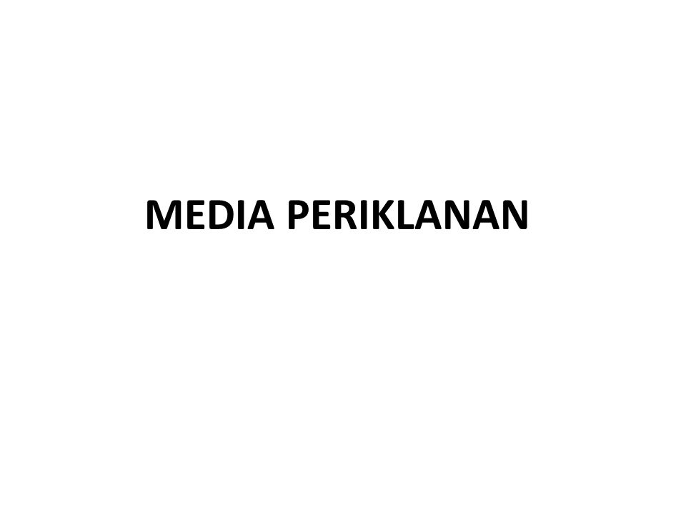 PENGERTIAN MEDIA IKLAN segala sarana komunikasi yang dipakai untuk mengantarkan dan menyebar luaskan pesan – pesan iklan.
