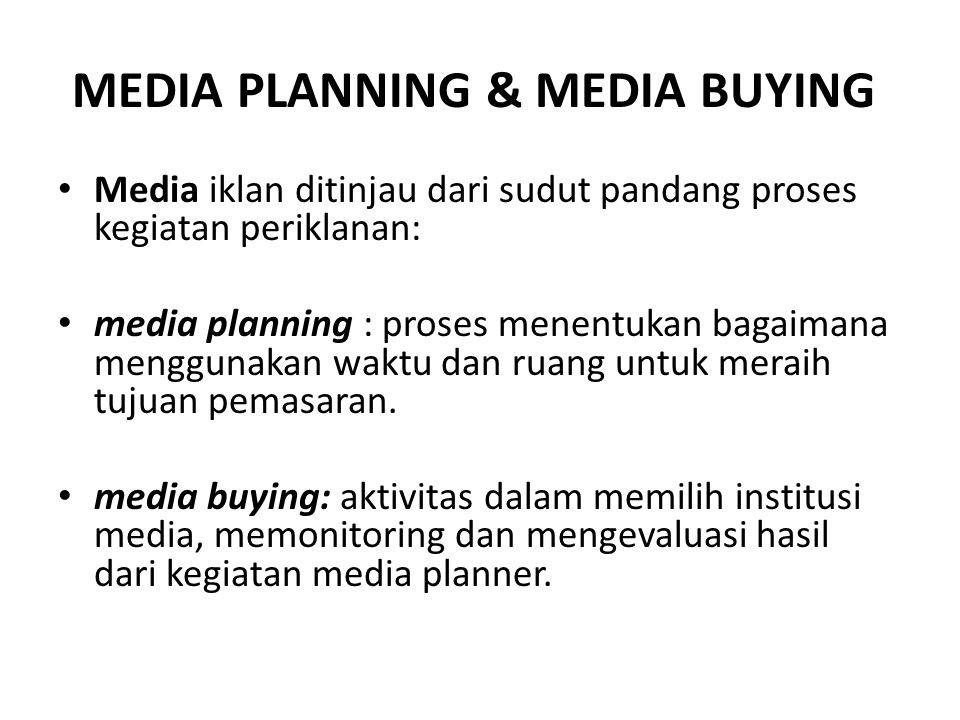 MEDIA PLANNING Impelementasinya memilih media yang tepat untuk digunakan dalam penyampaian pesan- pesan iklan produk tertentu.