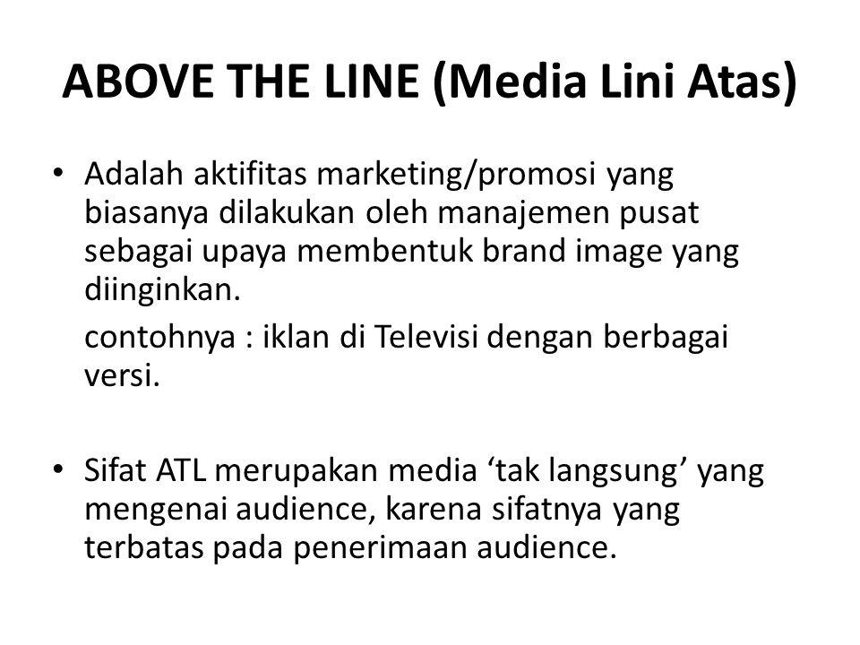 BELOW THE LINE (Media Lini Bawah) Below The Line ( BTL) adalah segala aktifitas marketing atau promosi yang dilakukan di tingkat retail/konsumen dengan salah satu tujuannya adalah merangkul konsumen supaya aware dengan produk kita, contohnya : program bonus/hadiah, event, pembinaan konsumen dll.