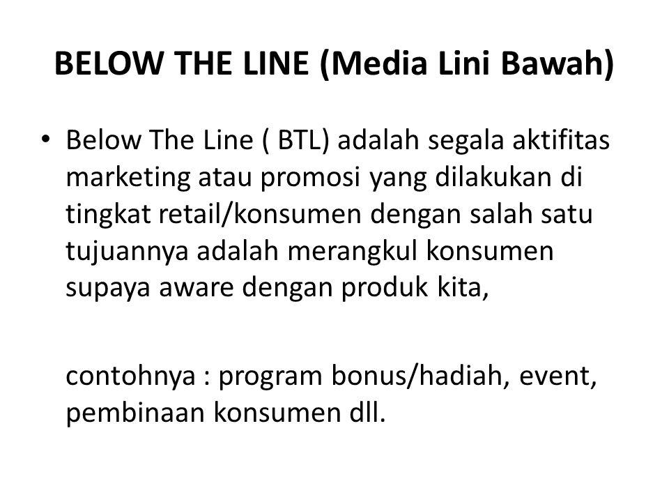 Below the line merupakan bentuk iklan yang tidak disampaikan atau disiarkan melalui media massa, dan biro iklan, tidak memungut komisi atas penyiarannya/pemasangannya.