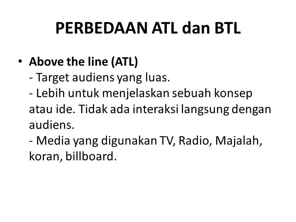 Below the line (BTL) - Target audiens terbatas - Media atau kegiatannya memberikan audiens kesempatan untuk merasakan, menyentuh atau berinteraksi, bahkan langsung action membeli.