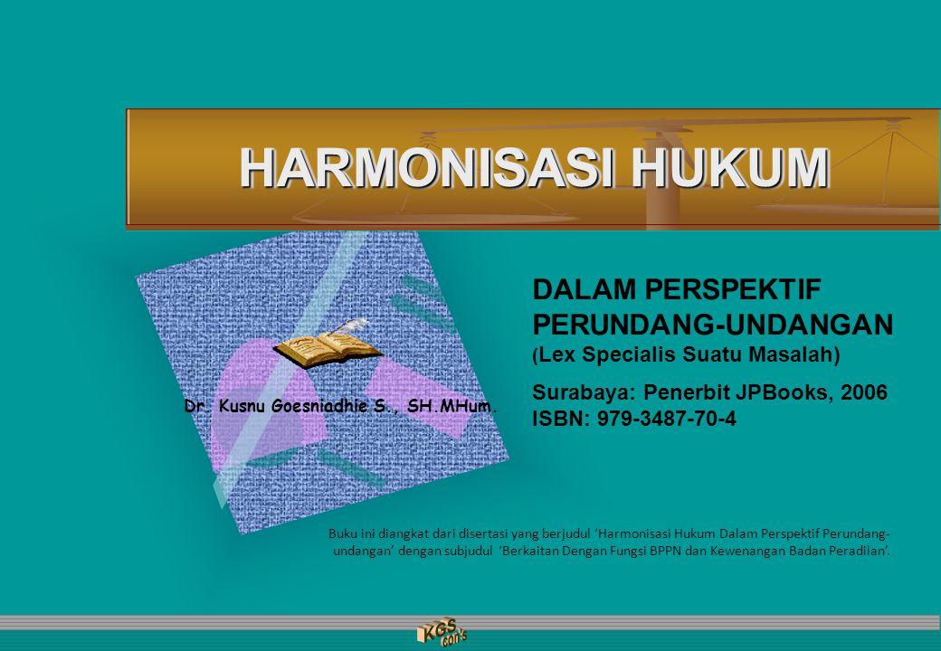 Dr. Kusnu Goesniadhie S., SH.MHum. HARMONISASI HUKUM DALAM PERSPEKTIF PERUNDANG-UNDANGAN ( Lex Specialis Suatu Masalah) Surabaya: Penerbit JPBooks, 20