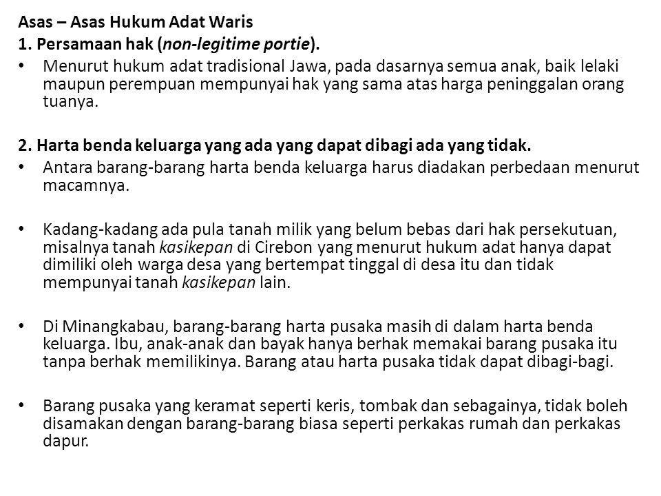 Asas – Asas Hukum Adat Waris 1. Persamaan hak (non-legitime portie). Menurut hukum adat tradisional Jawa, pada dasarnya semua anak, baik lelaki maupun