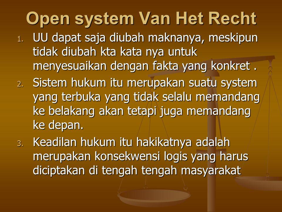 Open system Van Het Recht 1. UU dapat saja diubah maknanya, meskipun tidak diubah kta kata nya untuk menyesuaikan dengan fakta yang konkret. 2. Sistem