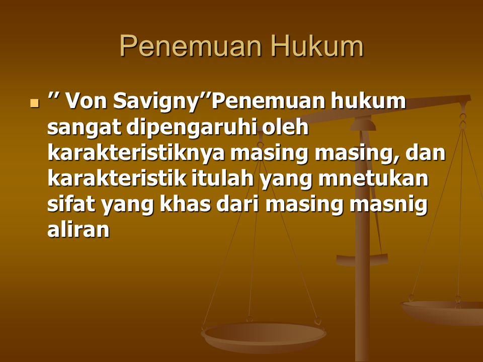 Penemuan Hukum '' Von Savigny''Penemuan hukum sangat dipengaruhi oleh karakteristiknya masing masing, dan karakteristik itulah yang mnetukan sifat yan