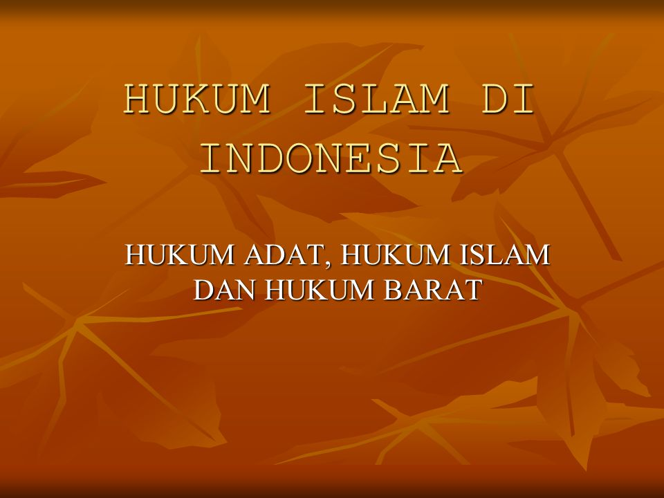 Sistem hukum di Indonesia: Sistem hukum di Indonesia: Sistem hukumnya majemuk, krn berlaku beberapa sistem hukum, yaitu: Sistem hukumnya majemuk, krn berlaku beberapa sistem hukum, yaitu: hukum adat, Islam dan barat.